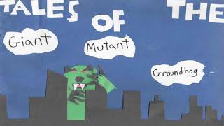 """New Series! Tales of the Giant Mutant Groundhog Vol. 1: """"The Brilliant Genius"""""""