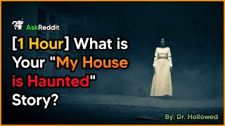 """[1 Hour] What is Your """"My House is Haunted"""" Story? AskReddit Scary"""