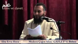 Ebu Erva Hoca - Modern Çağın Afeti GAFLET 1. Bölüm