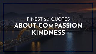 Finest 20 Quotes About Compassion Kindness / Wisdom Quotes / Quotes For Children