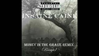 """Insaine Caine   """"Money In The Grave Remix"""" (Freestyle)"""