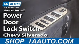 How to Replace Power Door Lock Switch 07-13 Chevy Silverado 1500