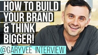 How To Build Your Brand, Think Bigger And Develop Self Awareness — Gary Vaynerchuk Interview