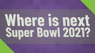 Where is next Super Bowl 2021?