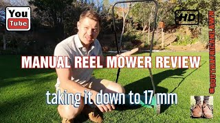 Manual Reel Mower Review. Taking my lawn down to 17mm . IS IT THE BEST MOWER ???