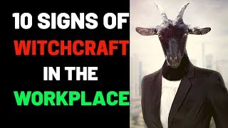 10 Signs Of Witchcraft In The Workplace - Prayer To Break Witchcraft Attacking You