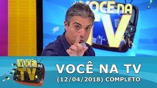 Você Na TV (12/04/18) | Completo