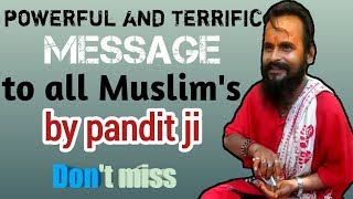 Powerful and terrific message to all Muslim's by pandit ji | Madaris media official |