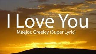 Maejor, Greeicy   I Love You  Lyric (Super Lyric)