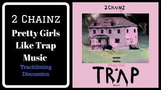 2 Chainz's 'Pretty Girls Like Trap Music' Tracklisting Discussion