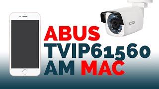 ABUS TVIP61560 mit Apple / Mac im eigenen Netzwerk einrichten