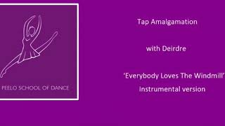 Tap Amalgamation with Deirdre ' Everybody loves the windmill'