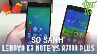 Vật Vờ| Phân biệt, so sánh Lenovo K3 Note và A7000 Plus: có khác nhau không?