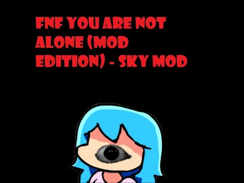 Fnf but your're not alone (Mod edition) - Sky mod