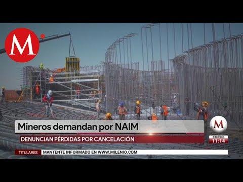 Mineros demandan por NAIM