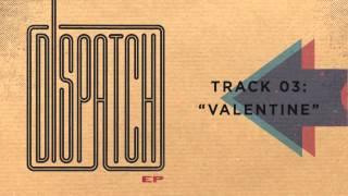 "Dispatch - ""Valentine"" (Official Audio)"