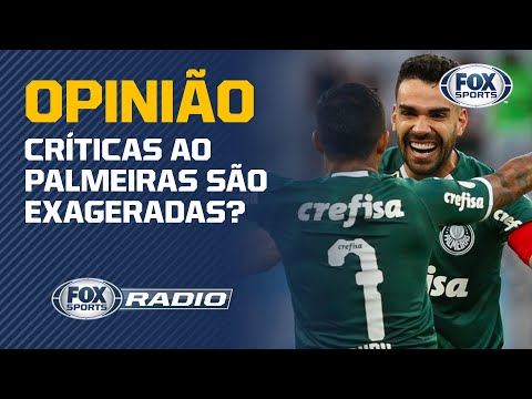 CRÍTICAS AO PALMEIRAS SÃO EXAGERADAS? | FOX SPORTS RÁDIO
