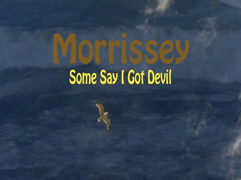 Morrissey - Some Say I Got Devil (Unoffical Lyric Video)