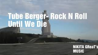 Tube Berger- Rock N Roll Until We Die.