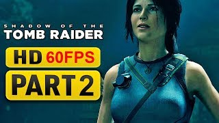 Shadow of the Tomb Raider Gameplay Walkthrough Part 2 [1080p HD 60FPS ] - No Commentary