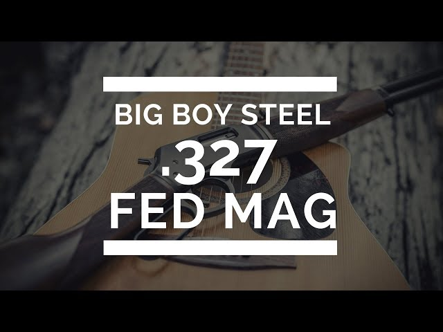 Big Boy Steel .327 Fed Mag Review