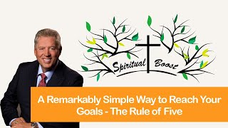 A Remarkably Simple Way to Reach Your Goals - The Rule of Five by John C Maxwell