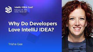 Why Do Developers Love IntelliJ IDEA? By Trisha Gee (2021)