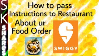 How to pass instructions to Restaurant before order on Swiggy