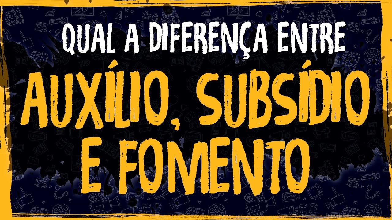 Qual a Diferença entre Auxílio, Subsídio e Fomento