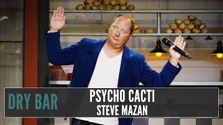 Sometimes psychos and cacti bother you the same way, Steve Mazan