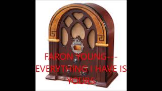 FARON YOUNG  EVERYTHING I HAVE IS YOURS