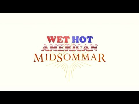 Wet Hot American MidSommer