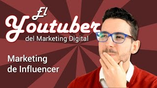 Marketing de Influencer | El Youtuber del Marketing Digital