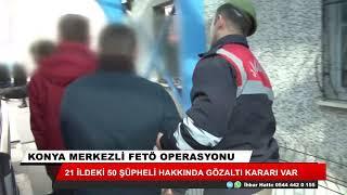 Konya merkezli 21 ilde dev operasyon! 50 gözaltı kararı