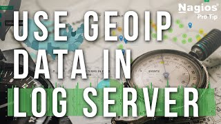 Use geoip data in Log Server - Nagios Pro Tip