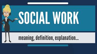 What is SOCIAL WORK? What does SOCIAL WORK mean? SOCIAL WORK meaning, definition & explanation