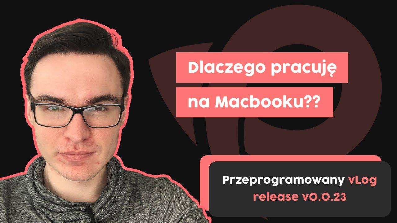 Dlaczego pracuję na Macbooku? | Przeprogramowany vLog v0.0.23 cover image