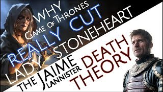 Why GAME OF THRONES Really Cut LADY STONEHEART | The Jaime Lannister Death Theory