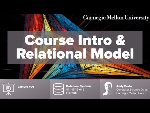 CMU Database Systems - 01 Course introduction & Relational Data ...