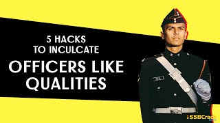 5 Hacks To Inculcate Officers Like Qualities for SSB Interview