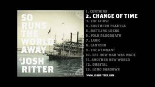 "02. ""Change of Time"" (Josh Ritter, from 2010 album ""So Runs the World Away"")"