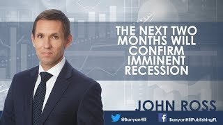 The Next 2 Months Will Confirm Imminent Recession — John Ross