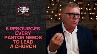 5 Resources Every Pastor Needs to Lead a Church