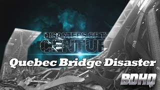 Quebec Bridge Disaster - Disasters of the Century