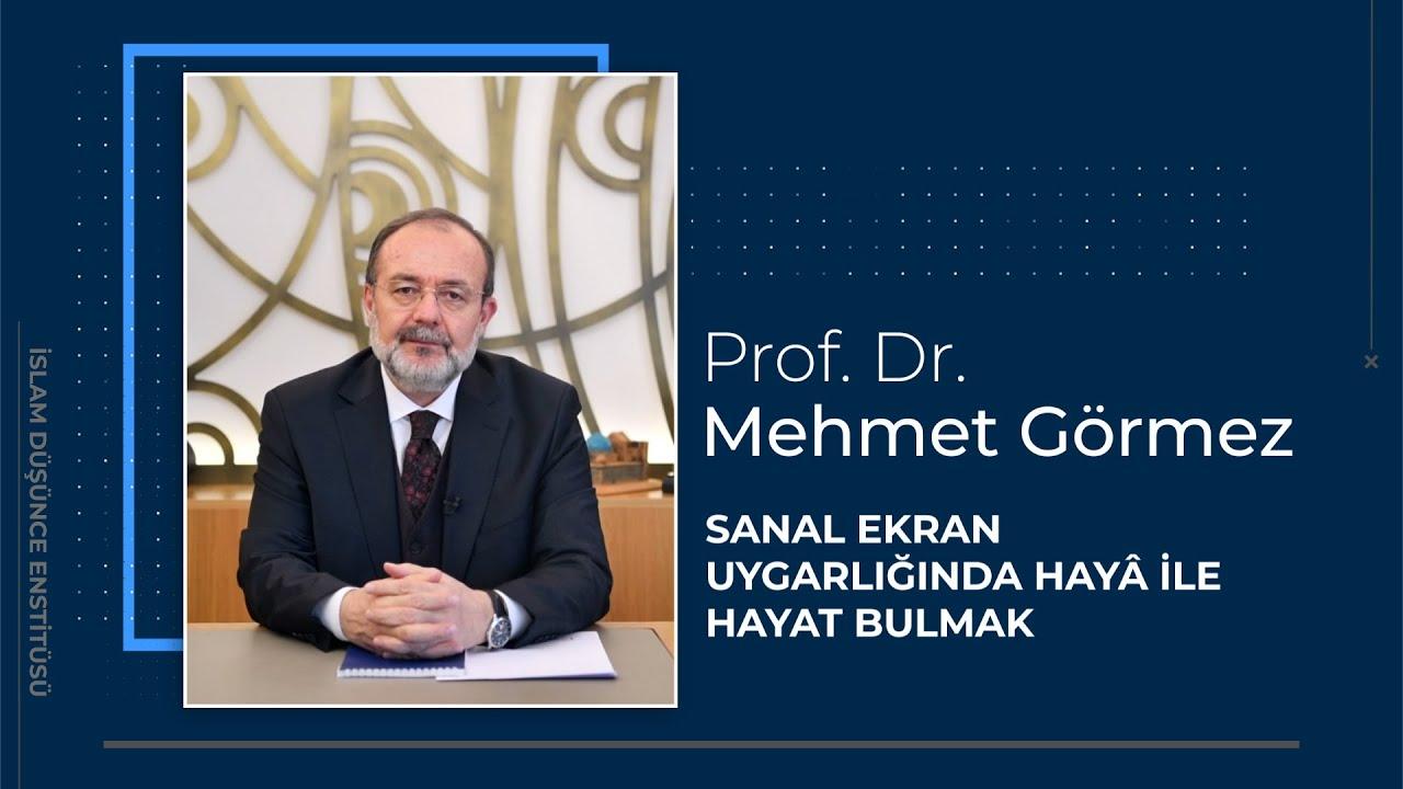 Prof. Dr. Mehmet Görmez I Sanal Ekran Uygarlığında Hayâ ile Hayat Bulmak