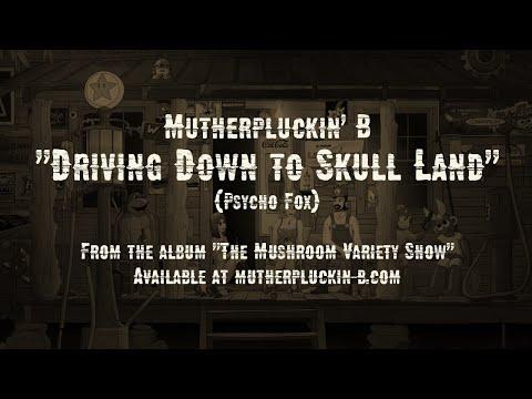 Mutherpluckin' B - Driving Down to Skull Land (Psycho Fox)