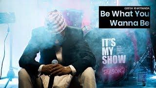 Girish Khatiwada - Be What You Wanna Be | It's My Show - Season 2