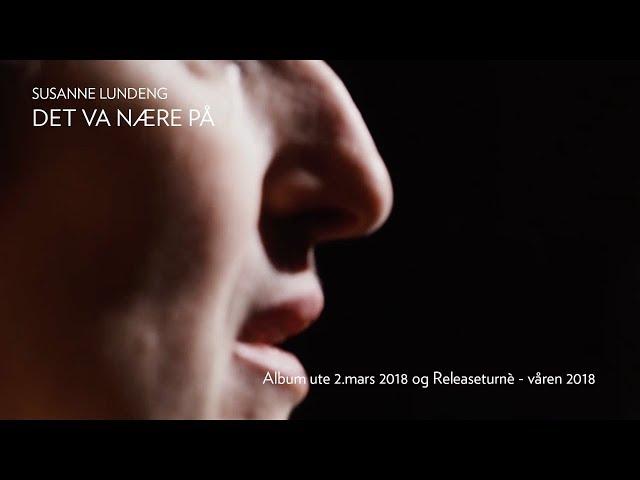 Susanne Lundeng – Det va nære på