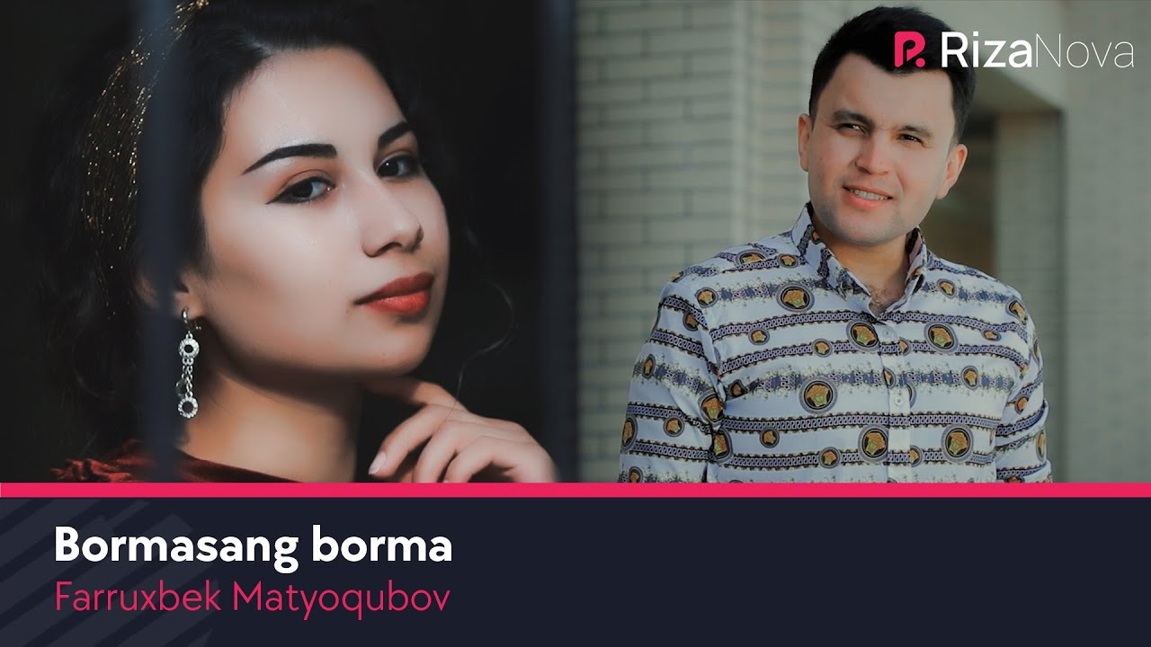 Farruxbek Matyoqubov - Bormasang borma