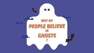 Why Do People Believe In Ghosts?